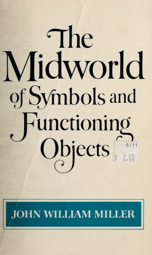 The midworldof symbols and functioning objects by John William Miller