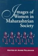 Images of women in Maharashtrian society by Anne Feldhaus,  editor.