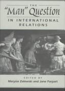 "The ""man question"" in international relations by edited by Marysia Zalewski, Jane Parpart."